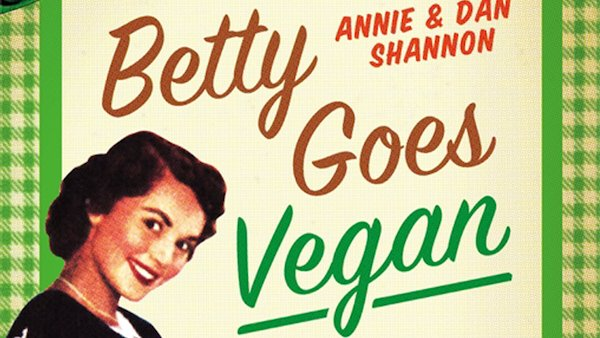 Betty [Crocker] Goes Vegan! The Cookbook