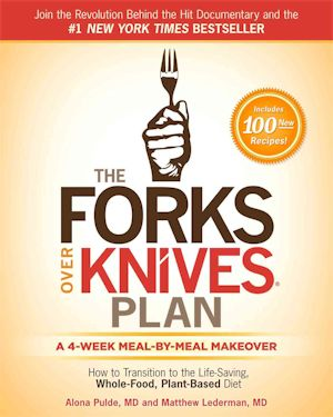 The Forks Over Knives Plan How To Transition To A Life Saving Whole Food Plant Based Diet