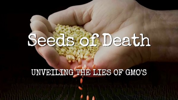 Seeds of Death movie: Unveiling the Lies of GMOs