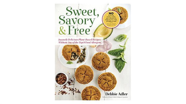 Sweet, Savory, and Free: Plant-Based Recipes without Any of the Top 8 Food Allergens